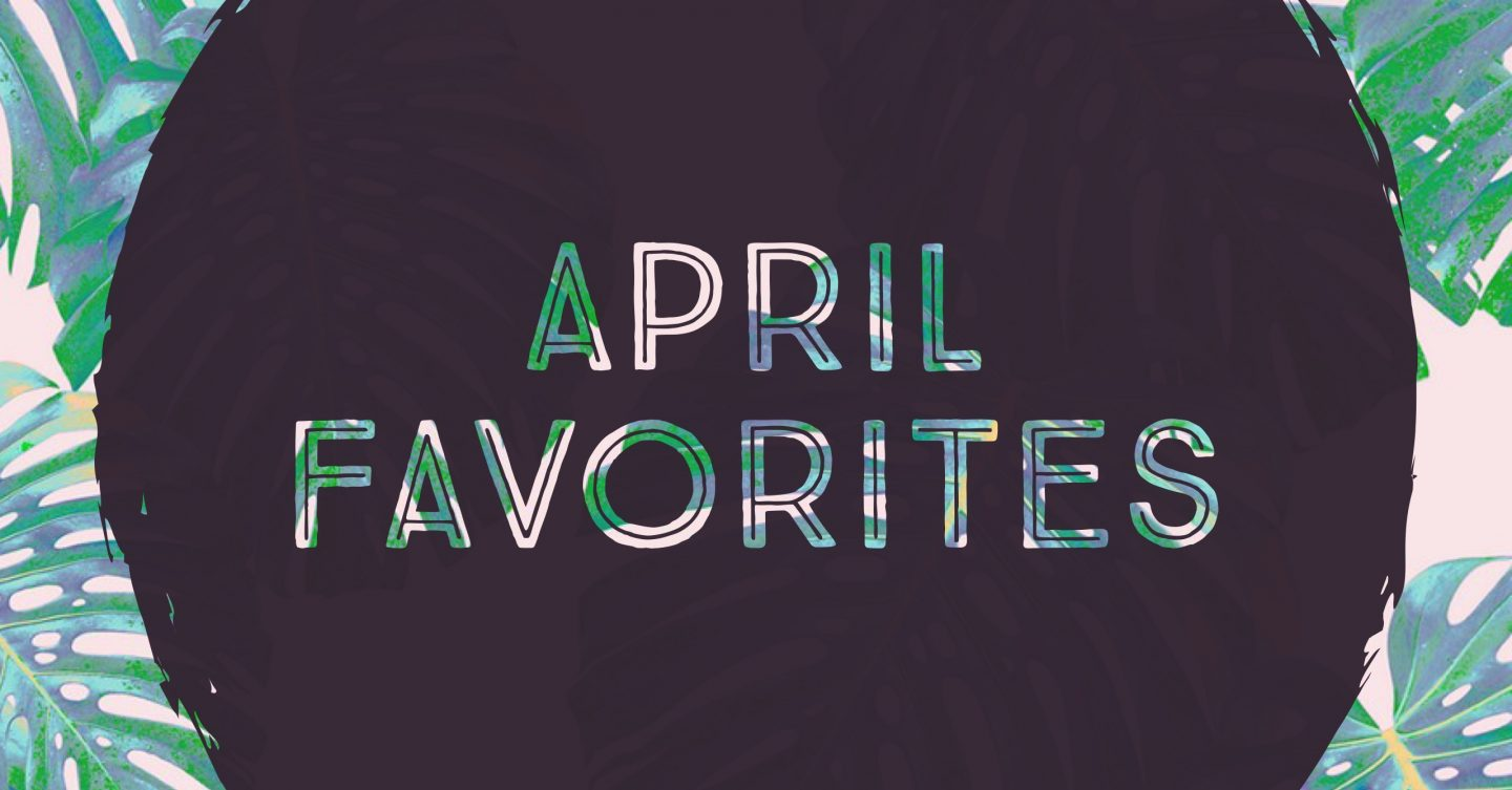 April Favorites