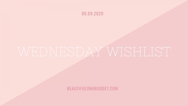 Wednesday Wishlist — 09.09.2020