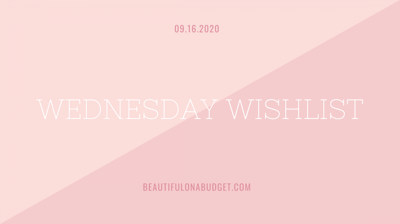 Wednesday Wishlist – 09.16.2020