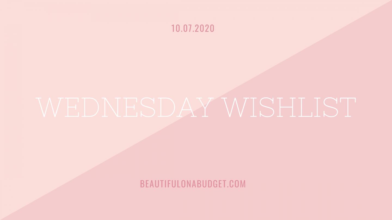 Wednesday Wishlist — 10.07.2020