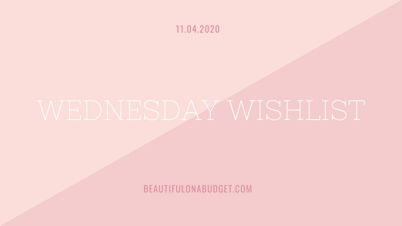 Wednesday Wishlist — 11.4.2020