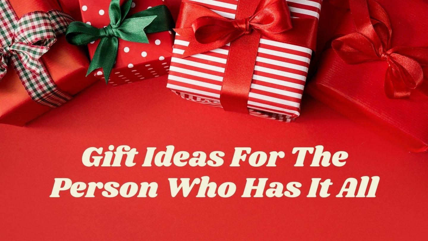 Gift Ideas for The Person Who Has It All