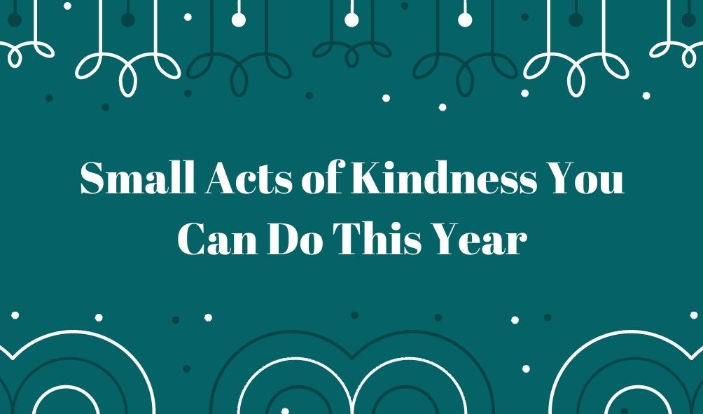 Small Acts of Kindness You Can Do This Year