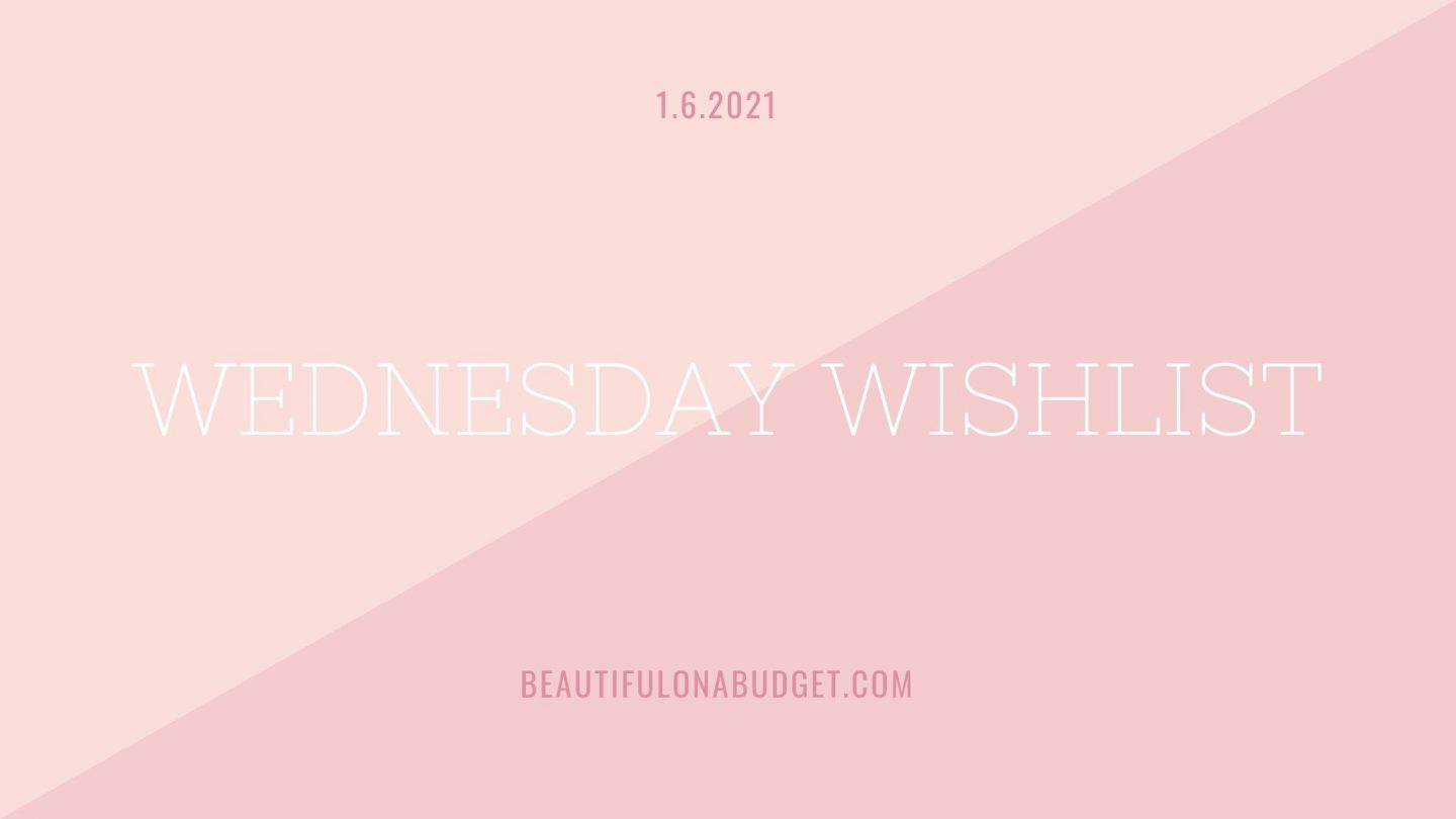 Wednesday Wishlist — January 6, 2021
